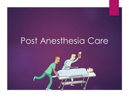 Post Anesthesia Care. Post Anesthesia Unit  Specialized critical care area  Also called recovery room or PACU, (post anesthesia care unit)  Usually.