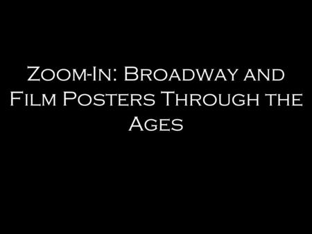 Zoom-In: Broadway and Film Posters Through the Ages.