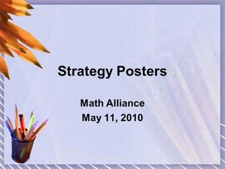 Strategy Posters Math Alliance May 11, 2010. Purpose of Strategy Posters Reference for all students Visual reminders of ways to approach problems Provide.
