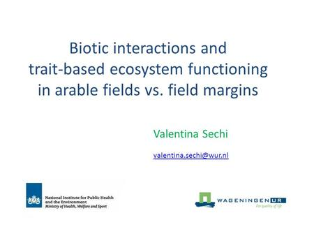 Biotic interactions and trait-based ecosystem functioning in arable fields vs. field margins Valentina Sechi