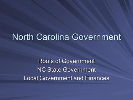 North Carolina Government Roots of Government NC State Government Local Government and Finances.
