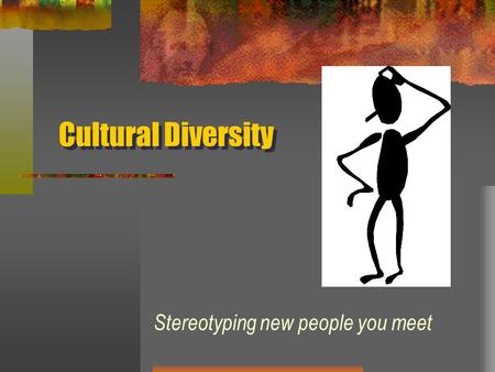 Cultural Diversity Stereotyping new people you meet.