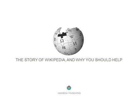 THE STORY OF WIKIPEDIA, AND WHY YOU SHOULD HELP WIKIMEDIA FOUNDATION.