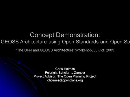 "Concept Demonstration: Implementing GEOSS Architecture using Open Standards and Open Source Software ""The User and GEOSS Architecture"" Workshop, 30 Oct."