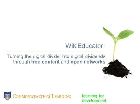 WikiEducator Turning the digital divide into digital dividends through free content and open networks learning for development.