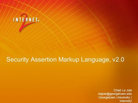 Security Assertion Markup Language, v2.0 Chad La Joie Georgetown University / Internet2.