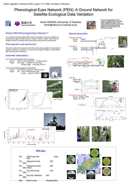 What is PEN (Phenological Eyes Network) ? It is a network of ground observation sites for long-term continuous validation of terrestrial ecological remote-sensing.