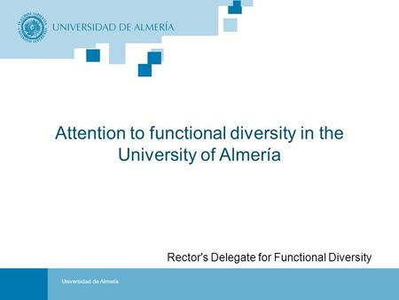 VII International Week of the University of Almería Portada Rector's Delegate for Functional Diversity Attention to functional diversity in the University.