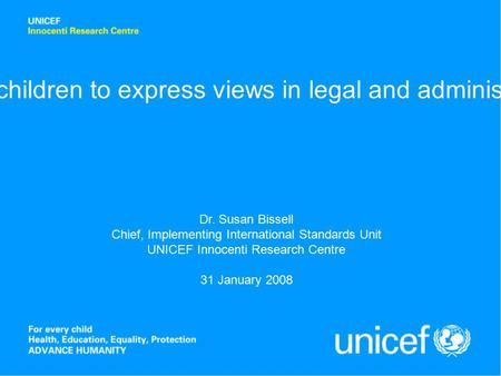 Art.12.2: The right of children to express views in legal and administrative proceedings Dr. Susan Bissell Chief, Implementing International Standards.