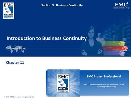 © 2009 EMC Corporation. All rights reserved. EMC Proven Professional The #1 Certification Program in the information storage and management industry Introduction.