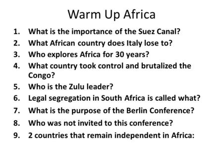 Warm Up Africa 1.What is the importance of the Suez Canal? 2.What African country does Italy lose to? 3.Who explores Africa for 30 years? 4.What country.