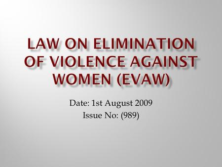 Date: 1st August 2009 Issue No: (989). Presidential Decree on Endorsement of Law on Elimination of Violence against Women (EVAW) No: 91 Date: 20, 07,