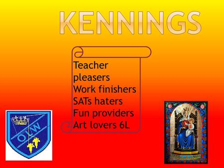 Teacher pleasers Work finishers SATs haters Fun providers Art lovers 6L.