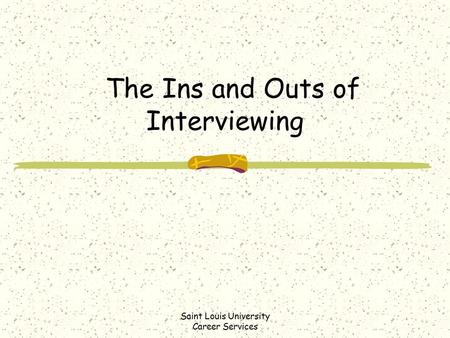 Saint Louis University Career Services The Ins and Outs of Interviewing.