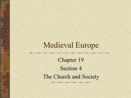 Medieval Europe Chapter 19 Section 4 The Church and Society.