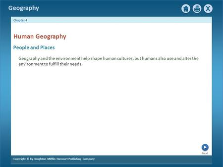 Next Copyright © by Houghton Mifflin Harcourt Publishing Company Chapter 4 Geography People and Places Human Geography Geography and the environment help.