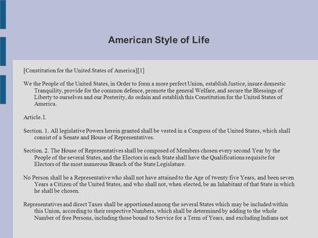 American Style <strong>of</strong> Life [Constitution for the United States <strong>of</strong> America][1] We the People <strong>of</strong> the United States, in Order to form a more perfect Union, establish.