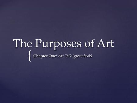 { The Purposes of Art Chapter One: Art Talk (green book)