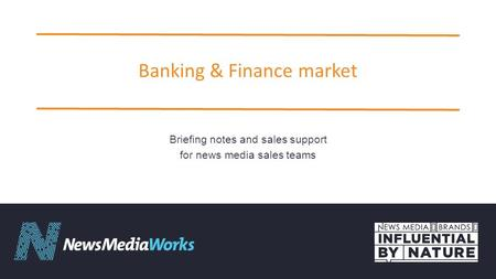 Banking & Finance market Briefing notes and sales support for news media sales teams.