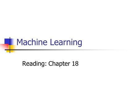 Machine Learning Reading: Chapter 18. 2 Classification Learning Input: a set of attributes and values Output: discrete valued function Learning a continuous.