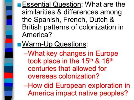 ■Essential Question ■Essential Question: What are the similarities & differences among the Spanish, French, Dutch & British patterns of colonization in.