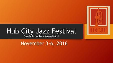 Hub City Jazz Festival f ormerly the New Brunswick Jazz Festival November 3-6, 2016.
