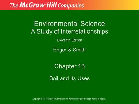 Copyright © The McGraw-Hill Companies, Inc. Permission required for reproduction or display. Enger & Smith Environmental Science A Study of Interrelationships.