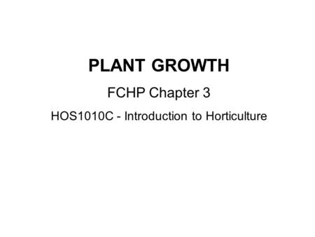 PLANT GROWTH FCHP Chapter 3 HOS1010C - Introduction to Horticulture.