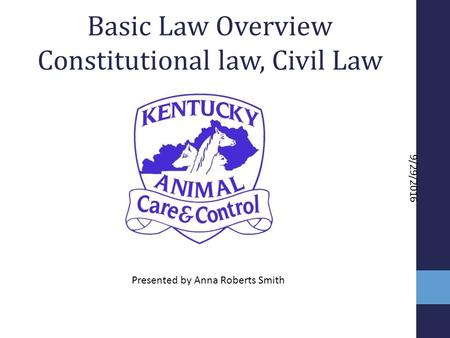 9/29/2016 Basic Law Overview Constitutional law, Civil Law Presented by Anna Roberts Smith.