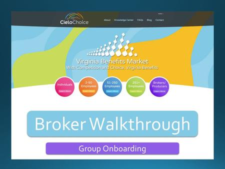 Broker Walkthrough Group Onboarding. Welcome brokers! To start exploring the exchange and register, simply click on the Broker/Producers circle, and then.