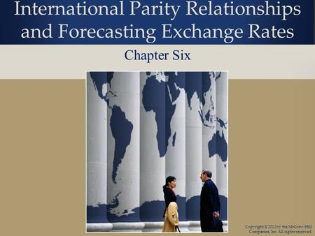 Copyright © 2012 by the McGraw-Hill Companies, Inc. All rights reserved. International Parity Relationships and Forecasting Exchange Rates Chapter Six.
