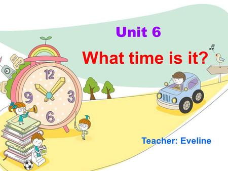 What time is it? Unit 6 Teacher: Eveline. o'clock It's …. What time is it?