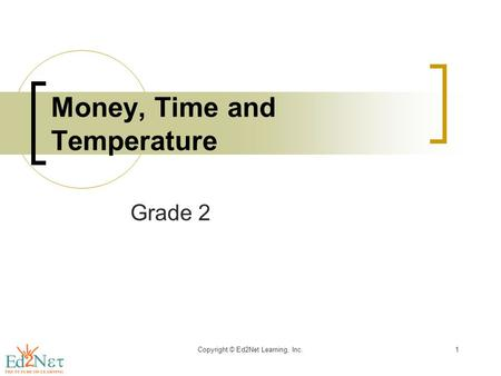Grade 2 Money, Time and Temperature Copyright © Ed2Net Learning, Inc.1.