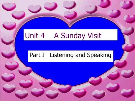 Unit 4 A Sunday Visit Part I Listening and Speaking.