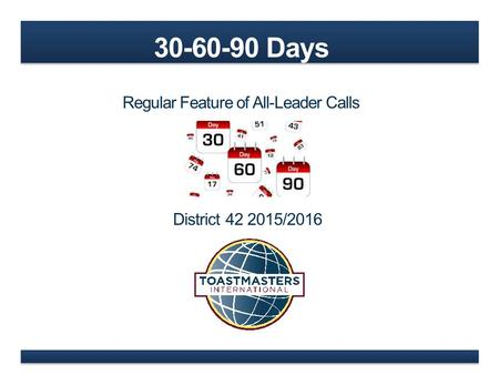 30-60-90 Days Regular Feature of All-Leader Calls District 42 2015/2016.