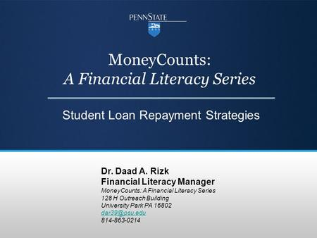 MoneyCounts: A Financial Literacy Series Student Loan Repayment Strategies Dr. Daad A. Rizk Financial Literacy Manager MoneyCounts: A Financial Literacy.