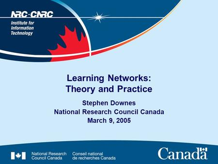 Learning Networks: Theory and Practice Stephen Downes National Research Council Canada March 9, 2005.