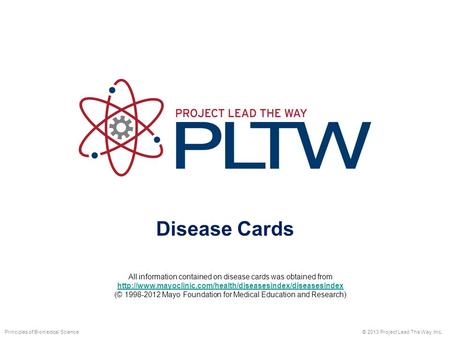 Disease Cards © 2013 Project Lead The Way, Inc.Principles of Biomedical Science All information contained on disease cards was obtained from
