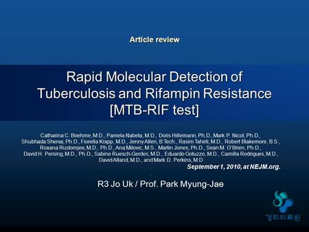 Article review Rapid Molecular Detection of Tuberculosis and Rifampin Resistance [MTB-RIF test] Catharina C. Boehme, M.D., Pamela Nabeta, M.D., Doris Hillemann,