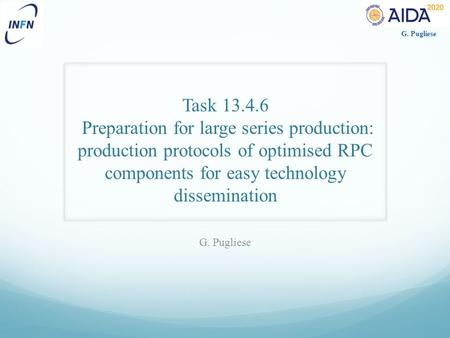 G. Pugliese Task 13.4.6 Preparation for large series production: production protocols of optimised RPC components for easy technology dissemination G.