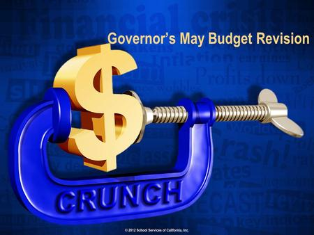 Governor's May Budget Revision. Themes for the May Revision It's all about the economics Revenues are improving at a much slower rate than expected in.