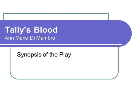 Tally's Blood Ann Marie Di Mambro Synopsis of the Play.