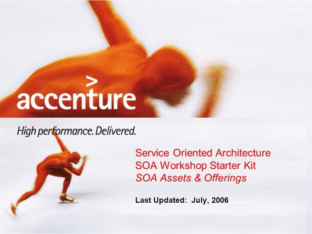 Service Oriented Architecture SOA Workshop Starter Kit SOA Assets & Offerings Last Updated: July, 2006.