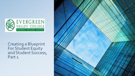Creating a Blueprint For Student Equity and Student Success, Part 1.