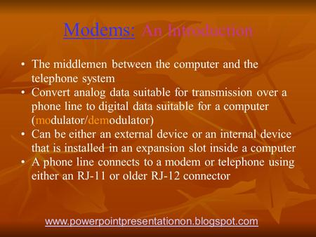 Modems: An Introduction The middlemen between the computer and the telephone system Convert analog data suitable for transmission over a phone line to.