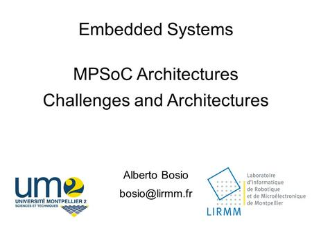 Embedded Systems MPSoC Architectures Challenges and Architectures Alberto Bosio