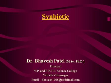 Synbiotic Dr. Bhavesh Patel (M.Sc., Ph.D.) Principal V.P. and R.P.T.P. Science College Vallabh Vidyanagar  –