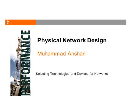 B Physical Network Design Muhammad Anshari Selecting Technologies and Devices for Networks.