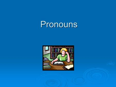 Pronouns. Pronoun  A pronoun takes the place of a noun or more than one noun.  Replaces the word that the noun stands for.  They are used so that you.