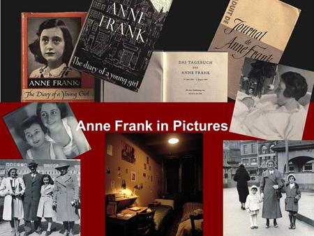 "Anne Frank in Pictures. Jewish and German ""My father, the most adorable father I've ever seen, didn't marry my mother until he was thirty-six and she."